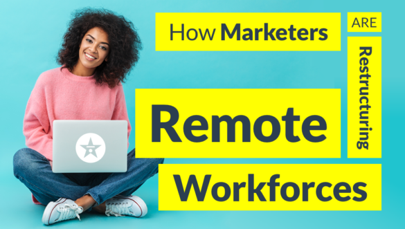 How Marketers are Restructuring Remote Workforces